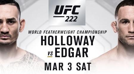 HOLLOWAY BATTLES EDGAR IN FEATHERWEIGHT CHAMPIONSHIP FIGHT AT UFC 222